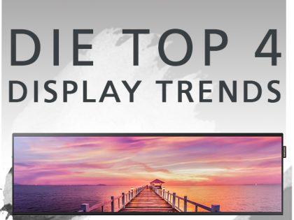 Unsere Display Trends und andere Neulinge